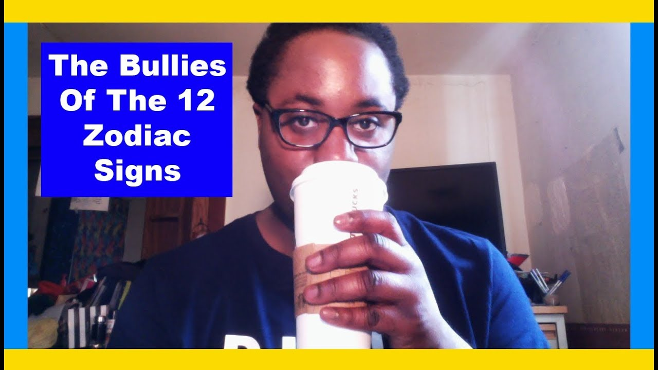 STOP BEING A BULLY! [The 12 Zodiac Signs & Bullies] [Mean Zodiacs &  Bullying] [Man & Woman]
