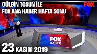 23 Kasım 2019 Gülbin Tosun ile FOX Ana Haber Hafta Sonu