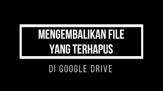 Mengembalikan File Yang Terhapus Di Google Drive Youtube
