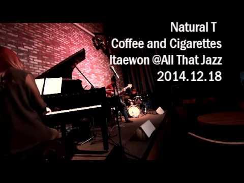 내츄럴 티 Natural T [내추럴티] - Coffee and Cigarettes @올댓재즈