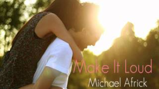 Make It Loud - Michael Africk + Download Link (: