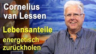 Lebensanteile energetisch zurückholen | Cornelius van Lessen