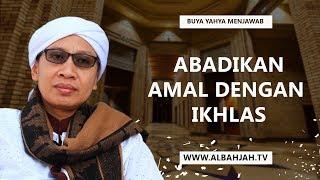 Buya Yahya Menjawab | Abadikan Amal dengan Ikhlas