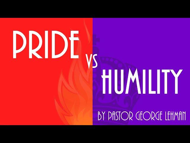 Pride VS Humility - Pastor George Lehman
