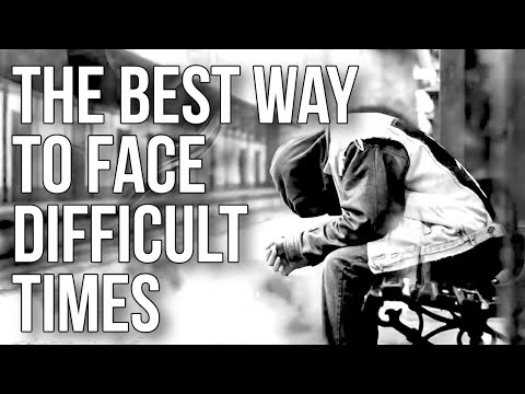 The Best Way to Face Difficult Times
