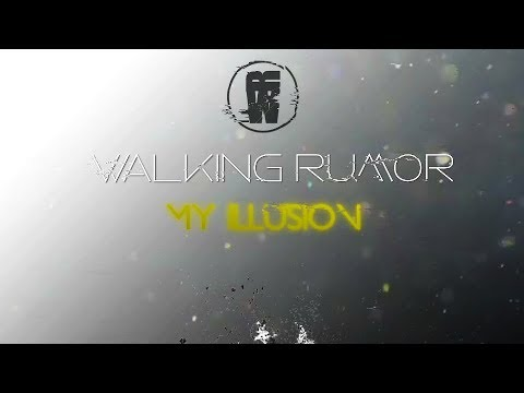 Walking Rumor - My Illusion
