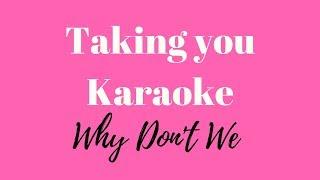Why Don't We - Taking You (KARAOKE)