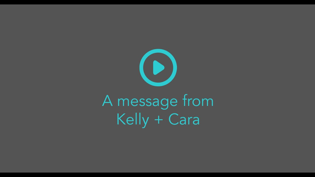 A message from Kelly and Cara