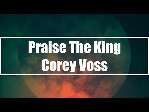 Praise The King - Corey Voss (Lyrics)