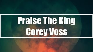 Praise The King - Corey Voss (Lyrics)