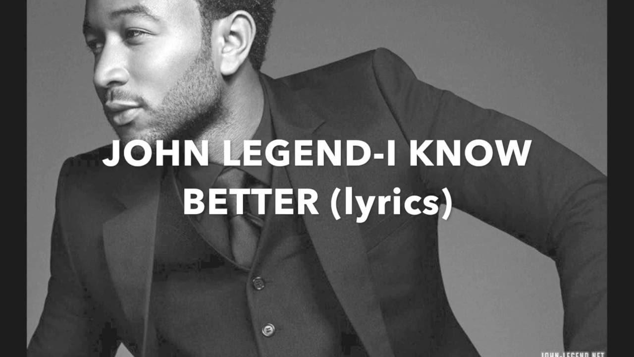 Download JOHN LEGEND-I KNOW BETTER(lyrics)