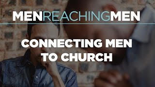 The Indispensable Necessity of Connecting Men to Church