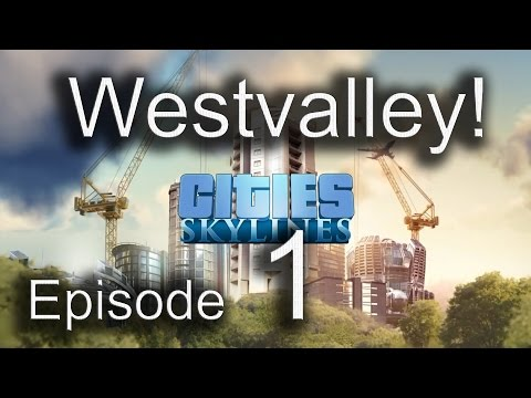 Cities Skylines WestValley Let's Play - Sandbox Campaign - Episode 1