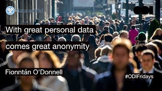 ODI Fridays: With great personal data comes great anonymity