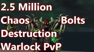 2.5 Million Chaos Bolt - 7.3 Destruction Warlock PvP - WoW Legion