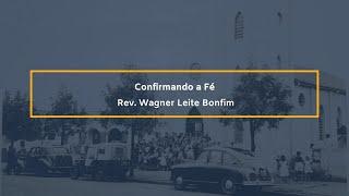 Confirmando a fé - Rev. Wagner Leite Bonfim