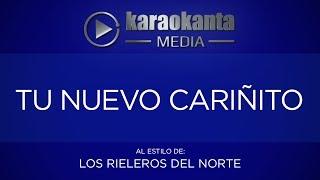 Karaokanta - Los Rieleros del Norte - Tu nuevo cariñito