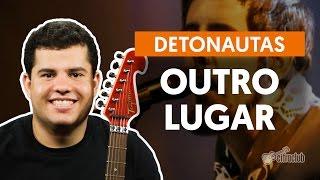 Outro Lugar - Detonautas (aula de guitarra)