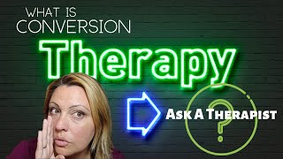 Ask a Therapist: What is Conversion Therapy?