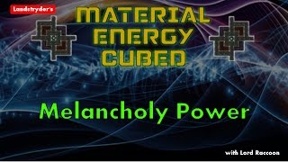 Melancholy Power - Material Energy Cubed s1e17