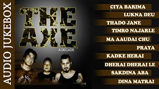 THE AXE BAND | Chiya Barima | Lukna Deu Malai  |Timro Najarle | Thado Jane Ukalo | Audio Jukebox