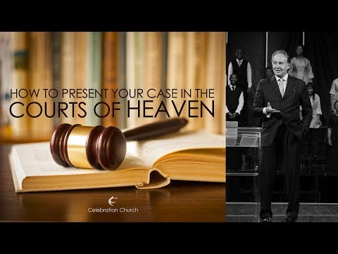 How To Present Your Case In The Courts Of Heaven
