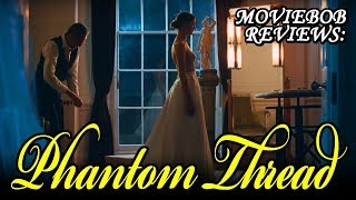 MovieBob Reviews: PHANTOM THREAD