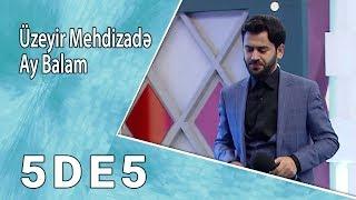Üzeyir Mehdizadə - Ay Balam (5də5)