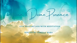 Embody Your Divine Presence and Master Your Divine Mission Masterclass