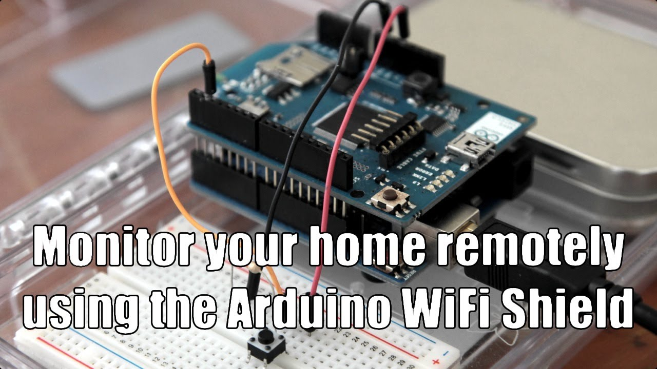 Monitor Your Home Remotely Using The Arduino Wifi Shield