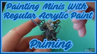 Painting Miniatures with regular acrylic paints - Priming