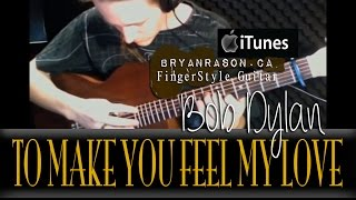 (Bob Dylan) - To Make You Feel My Love - Bryan Rason - Solo Acoustic Guitar