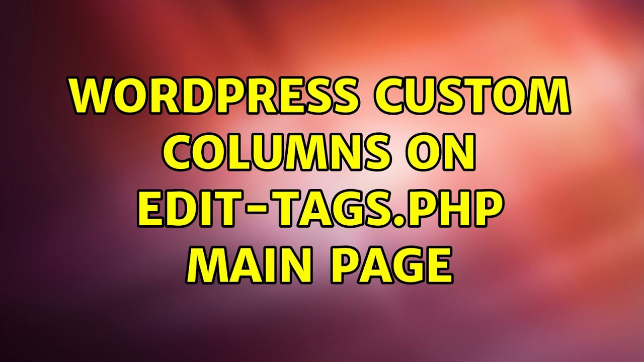 Download Wordpress: Custom columns on edit-tags.php main page (3 Solutions!!)