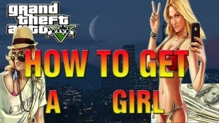 GTA 5 - How To Get A HOT Girlfriend Easy! (GTA V Girlfriends)