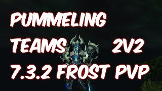 PUMMELING TEAMS  - 7.3.2 Frost Death Knight PvP 2v2 Arena - WoW Legion