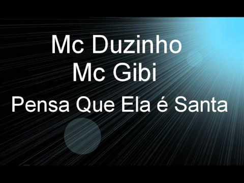 MC GIBI E MC DUZINHO - PENSA QUE ELA É SANTA