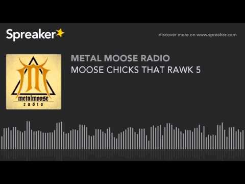MOOSE CHICKS THAT RAWK 5 (made with Spreaker)