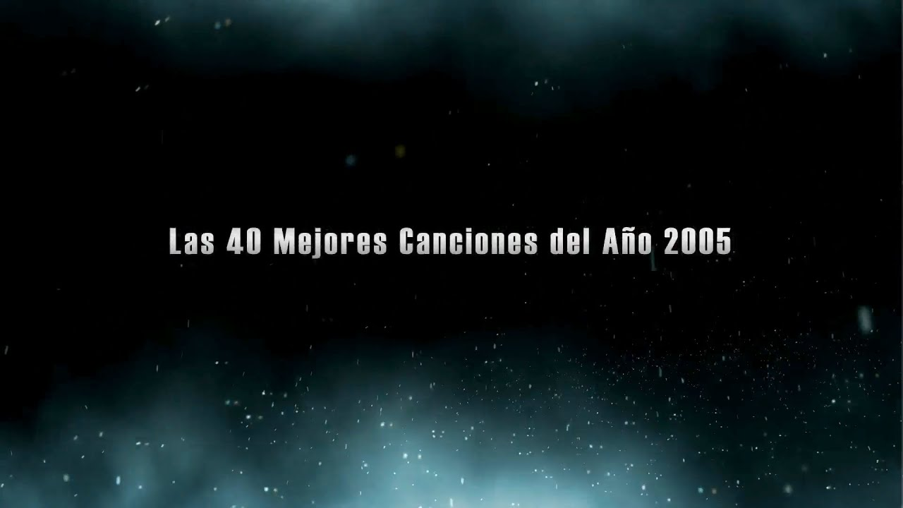 Las 40 Mejores Canciones Del Año 2005 The Best Songs Of 2005 Youtube