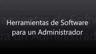 Herramientas de Software para un Administrador