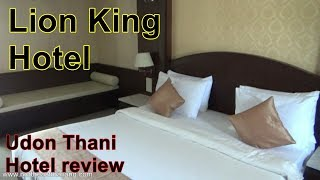 The Lion King Hotel Hotel Review Where to stay in Udon Thani