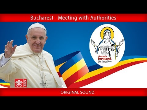 Pope Francis - Bucharest - Meeting with Government Authorities 2019-05-31