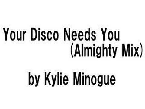 Kylie Minogue - Your Disco Needs You (Almighty Mix)
