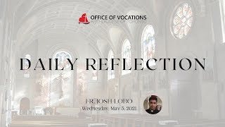 Daily reflection with Fr. Josh Lobo - Wednesday, May 5, 2021