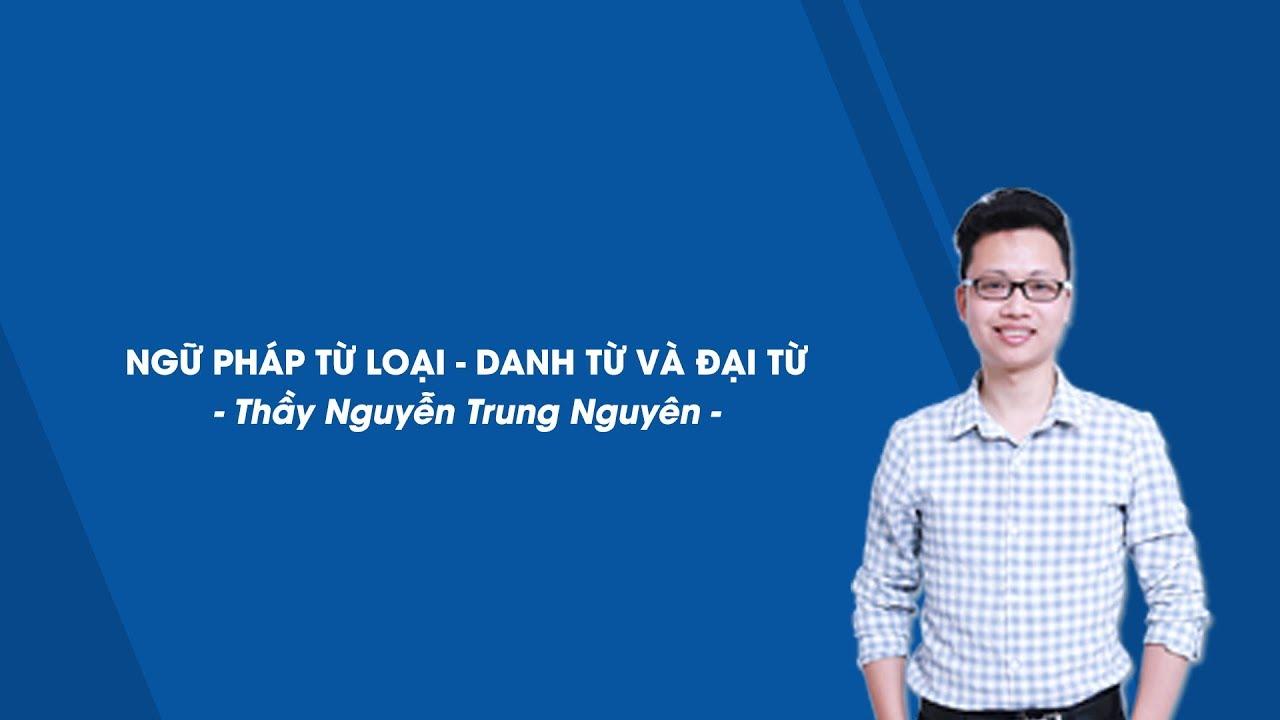 Ngữ pháp tiếng anh – Danh từ – Đại từ – Tiếng Anh 9 – Thầy Nguyễn Trung Nguyên – HOCMAI