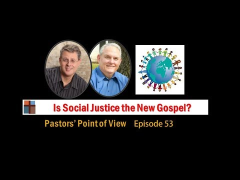 Pastors' Point of View Episode 53. Is Social Justice the New Gospel?