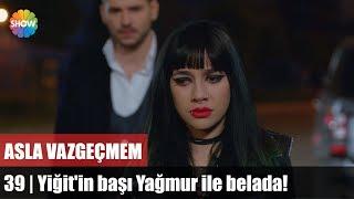 Yiğit'in başı Yağmur ile belada! | Asla Vazgeçmem 39.Bölüm