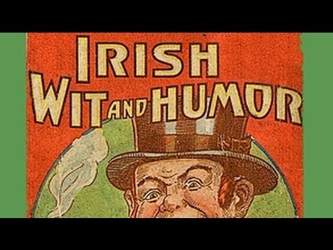 Irish Wit & Humor - FULL Audio Book - from authors SWIFT, CURRAN, O'LEARY AND O'CONNELL