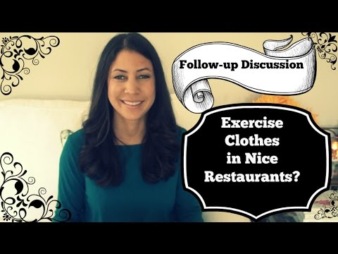 Follow-up Exercise Clothes in Nice Restaurants?
