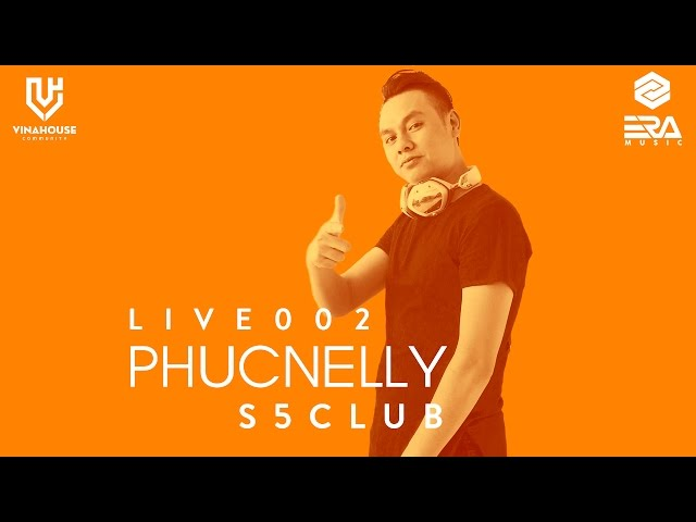 Vinahouse Community Live 002 - Phuc Nelly - S5 Club