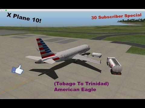 30 Subscriber Special! | X Plane 10 (Tobago To Trinidad) American Eagle Ep1